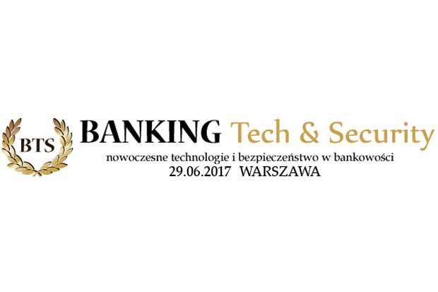 29 czerwca odbędzie się konferencja Banking Tech&Security, poświęcona rozwiązaniom i technologiom dla sektora bankowego