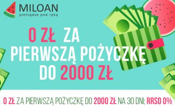 Miloan pierwsza pożyczka do 2000 zł bez kosztów.