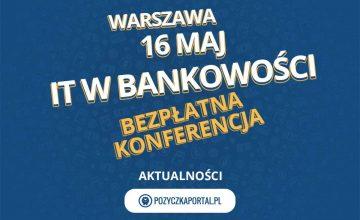 Konferencja IT w bankowości odbędzie się 16 maja w Warszawie.