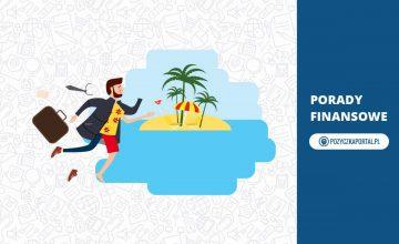 Pożyczki na wakacje - sprawdź najlepsze oferty!